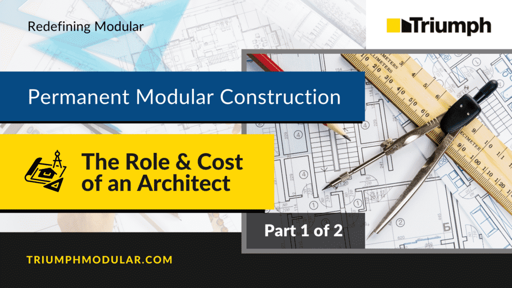 Permanent Modular Construction – The Role and Cost of an Architect (Part 1 of 2)