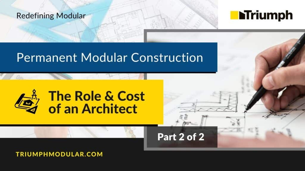 Permanent Modular Construction – The Role and Cost of an Architect (Part 2 of 2)